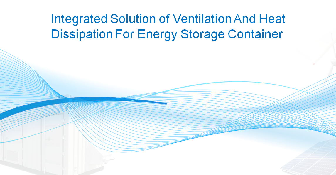 Integrated Solution of Ventilation And Heat Dissipation For Energy Storage Container